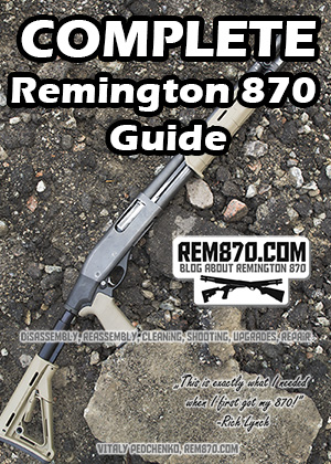 Remington 870 Shotgun Guide: Disassembly, Reassembly, Cleaning, Shooting, Upgrades and Repair