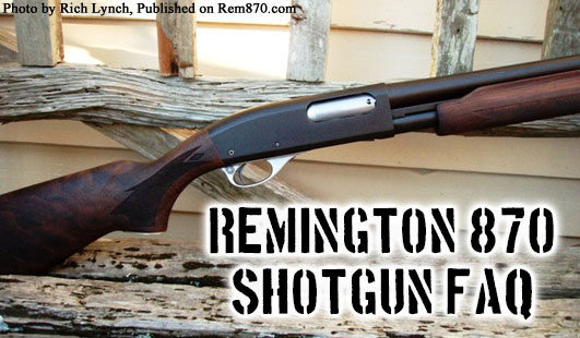 Remington 870 Shotgun FAQ (Frequently Asked Questions)