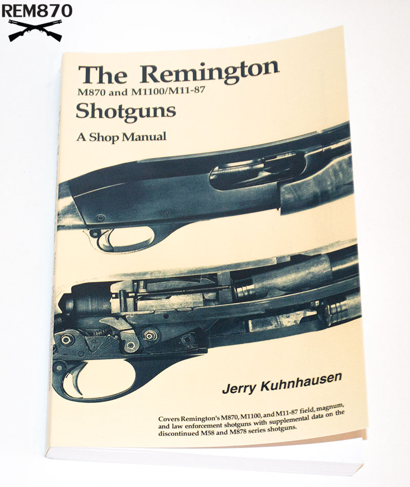 The Remington M870 and M1100/M11-87 Shotguns, A Shop Manual Book